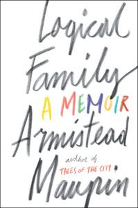 """Logical Family: A Memoir"" by Armistead Maupin, 304 pages, Harper, $27.99"