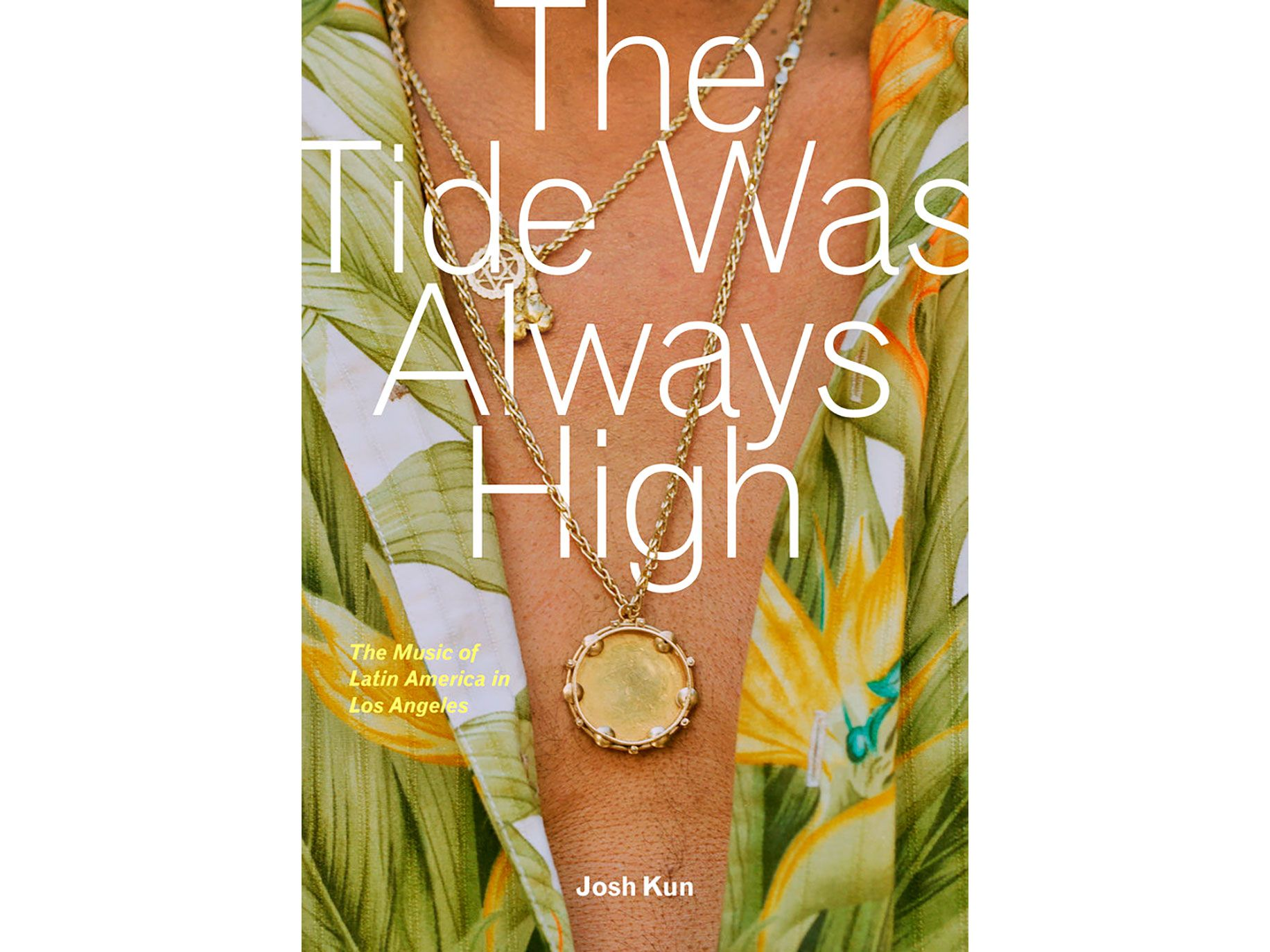 """""""The Tide Was Always High: The Music of Latin America in Los Angeles,"""" edited by Josh Kun, 252 pages, University of California Press, $29.95."""
