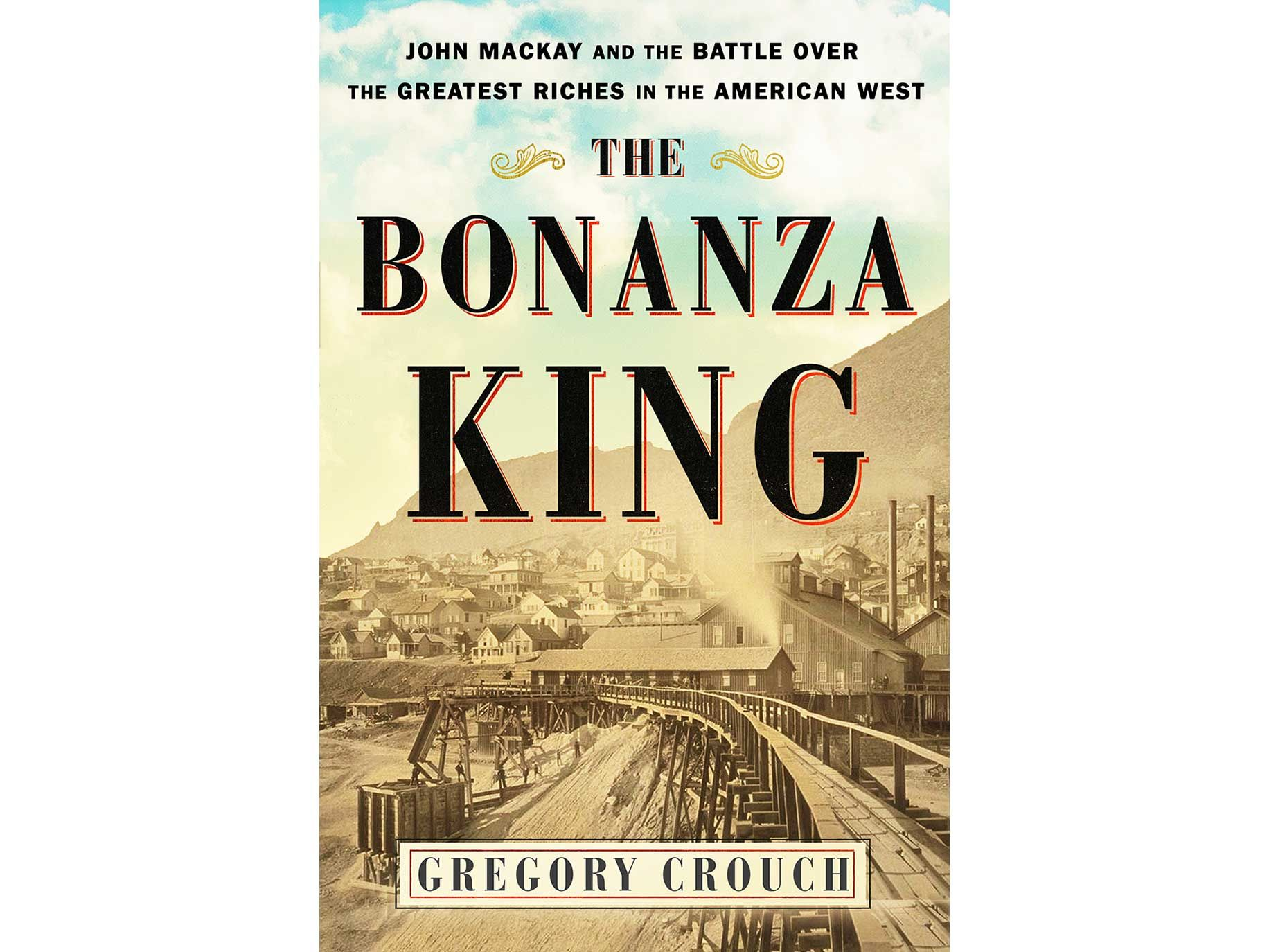 """The Bonanza King"" by Gregory Crouch, Scribner, 2018, 480 pages, $30."