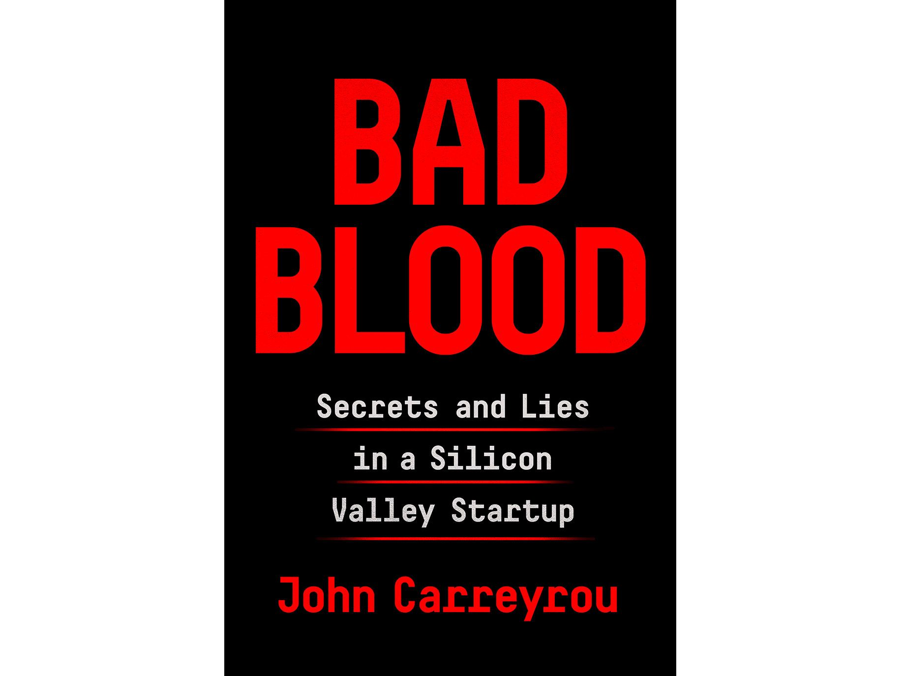 """Bad Blood: Secrets and Lies in a Silicon Valley Startup,"" by John Carreyrou, 352 pages, Knopf (2018), $27.95."