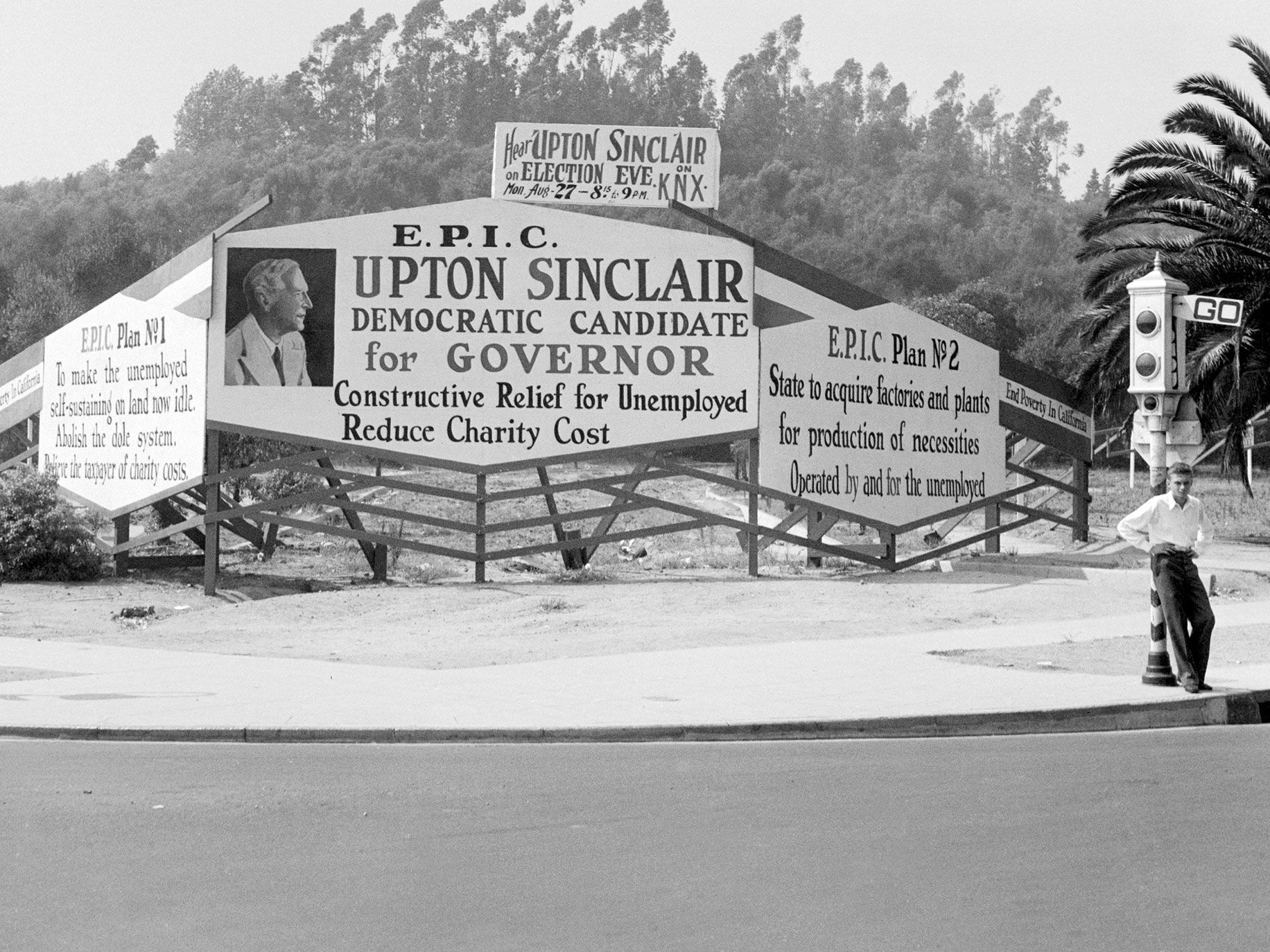 "A sign from Hollywood in 1934, bearing two planks in the platform of Upton Sinclair, author and Democratic nominee for Governor of California in the coming election. ""EPIC"" is translated into ""End Poverty in California""."
