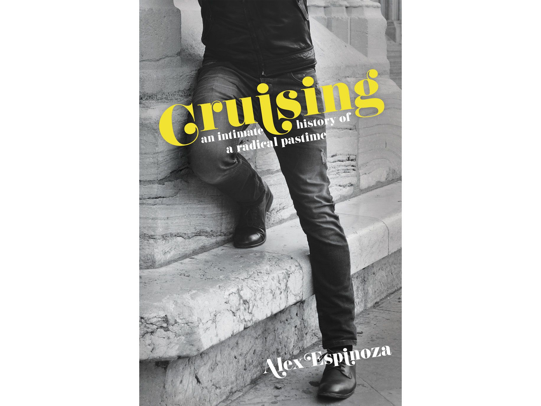 Cruising: An Intimate History of a Radical Pastime by Alex Espinoza, Unnamed Press, 240 pages, $21.99