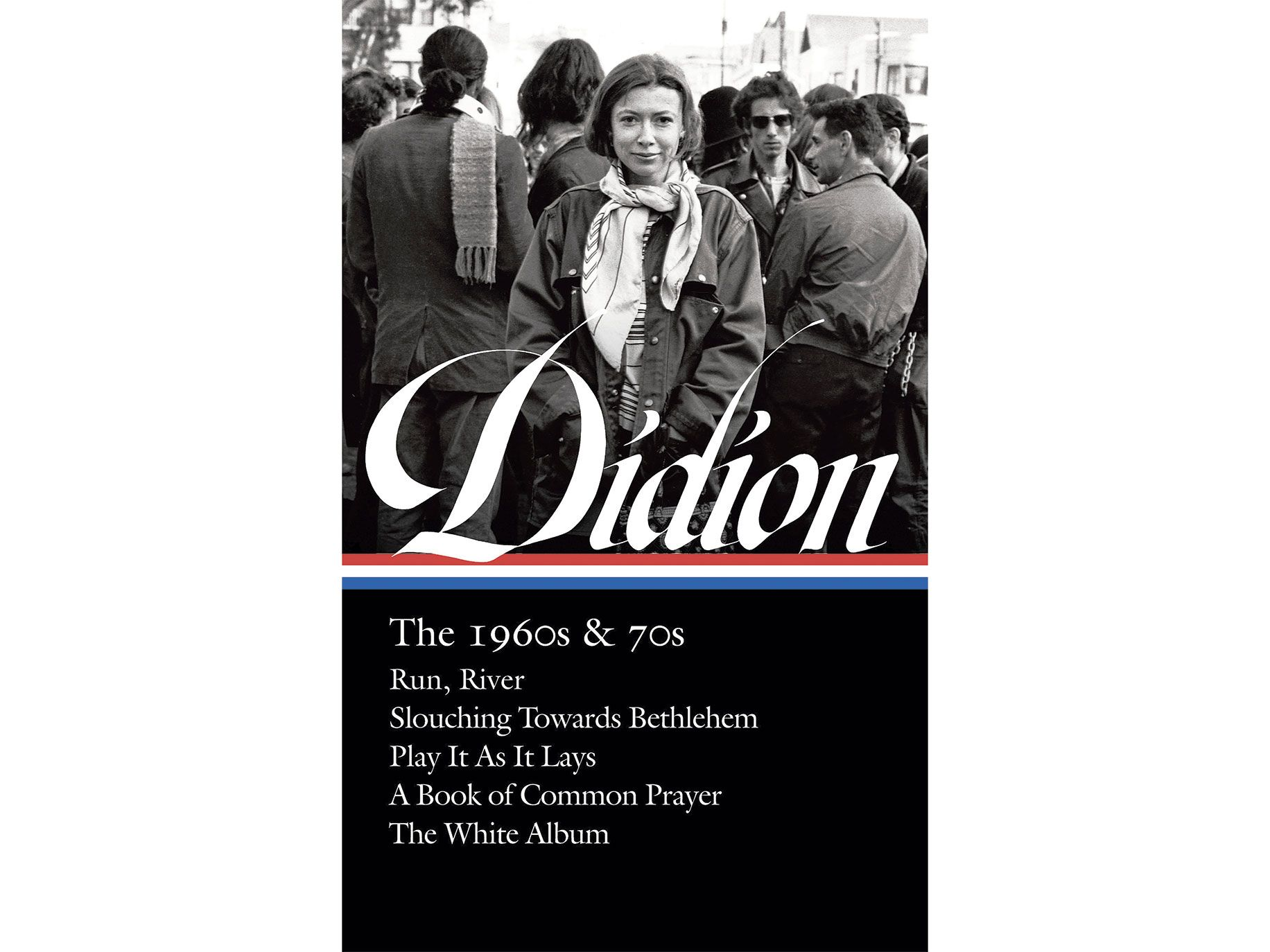 Joan Didion: The 1960s & 70s by Joan Didion, Library of America, 950 pages, $39.95