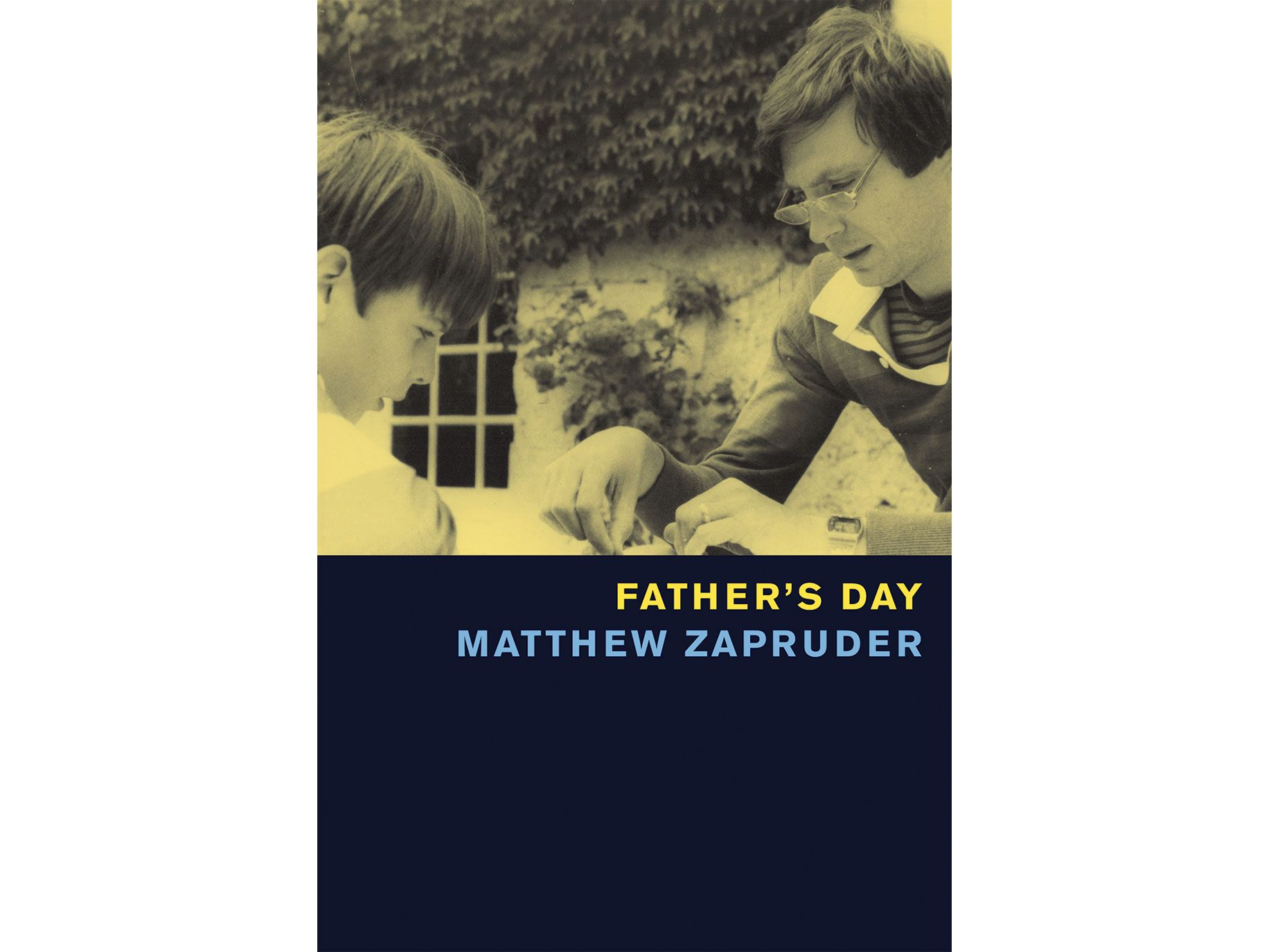 Father's Day by Matthew Zapruder, Copper Canyon Press, 96 pages, $17