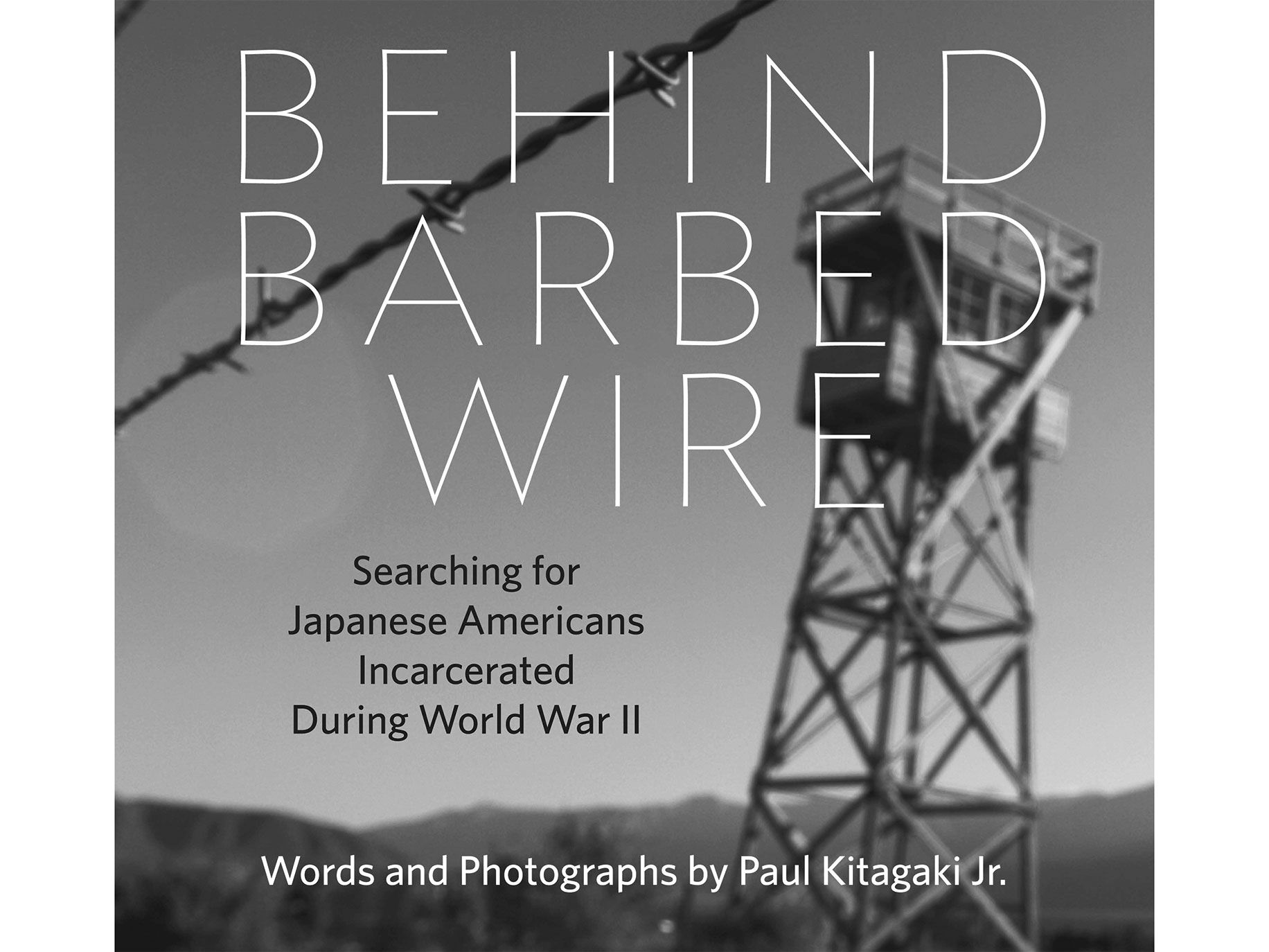 Behind Barbed Wire, by Paul Kitagaki Jr., CityFiles Press, 152 Pages, $34.95