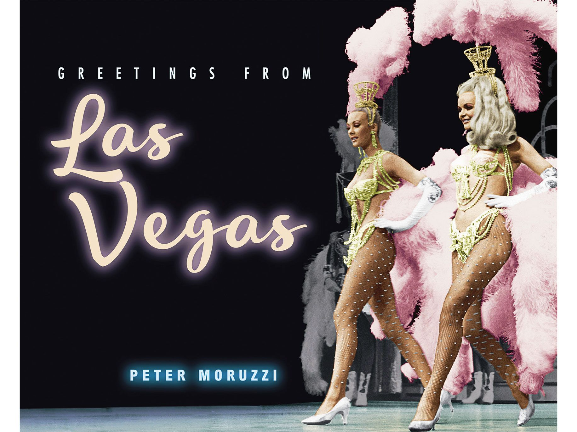 Greetings from Las Vegas, by Peter Moruzzi, Gibbs Smith, 176 pages, $30