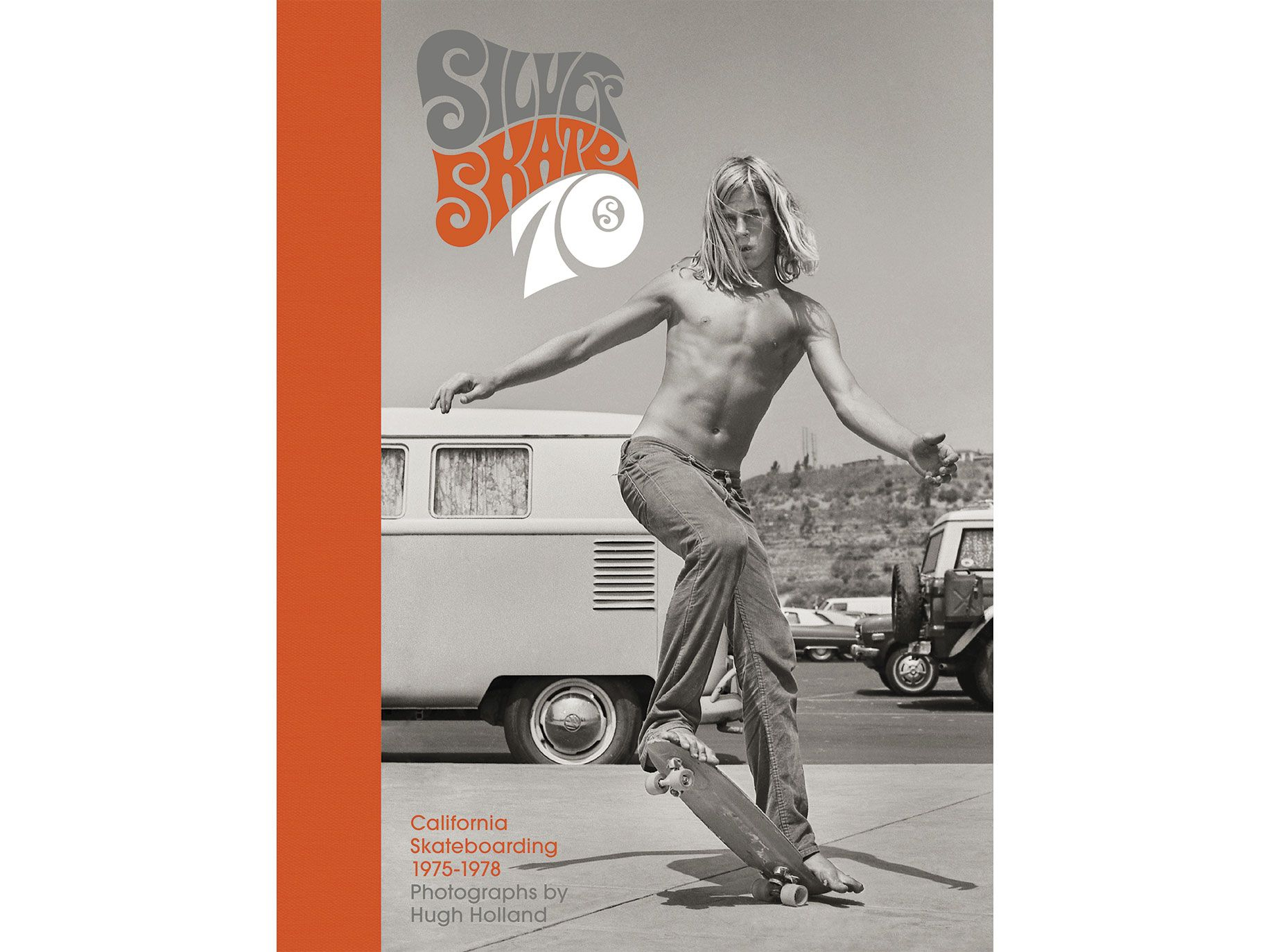 Silver. Skate. 70s: California Skateboarding 1975–1978, by Hugh Holland, Chronicle Books, 160 pages, $40