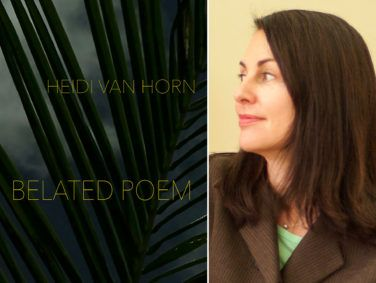 "Heidi Van Horn describes her new work, Belated Poem, as ""an investigation of the interior world: consciousness, memory, the complexities of selfhood."""