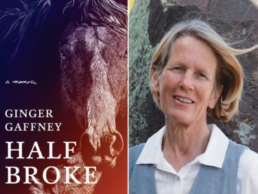 Ginger Gaffney's Half Broke is a memoir of reconciliation and commitment.