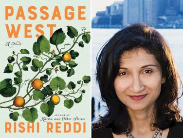 "The central characters of Rishi Reddi's Passage West are people who leave ""what is near and familiar and travel—either psychologically, geographically, or socioeconomically—far from where they started."""