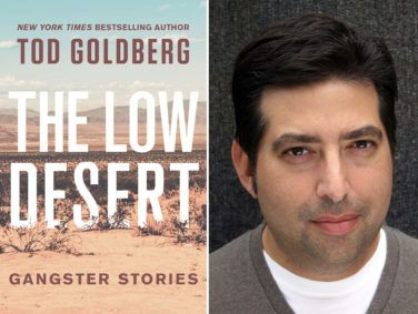 "Tod Goldberg, author of Gangster Nation, is also a podcaster and a professor. He draws inspiration from ""bingeing TV and reading poetry, [which] do the same thing to my brain,"" he says."