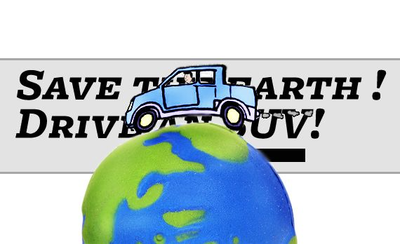 Save the Earth! Drive an SUV!