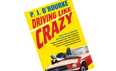 P.J. O'Rourke: Driving Like Crazy: Thirty Years of Vehicular Hell-Bending