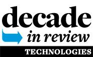 Decade in Review: Technology