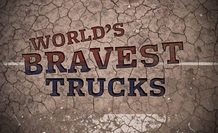 The World's Bravest Trucks