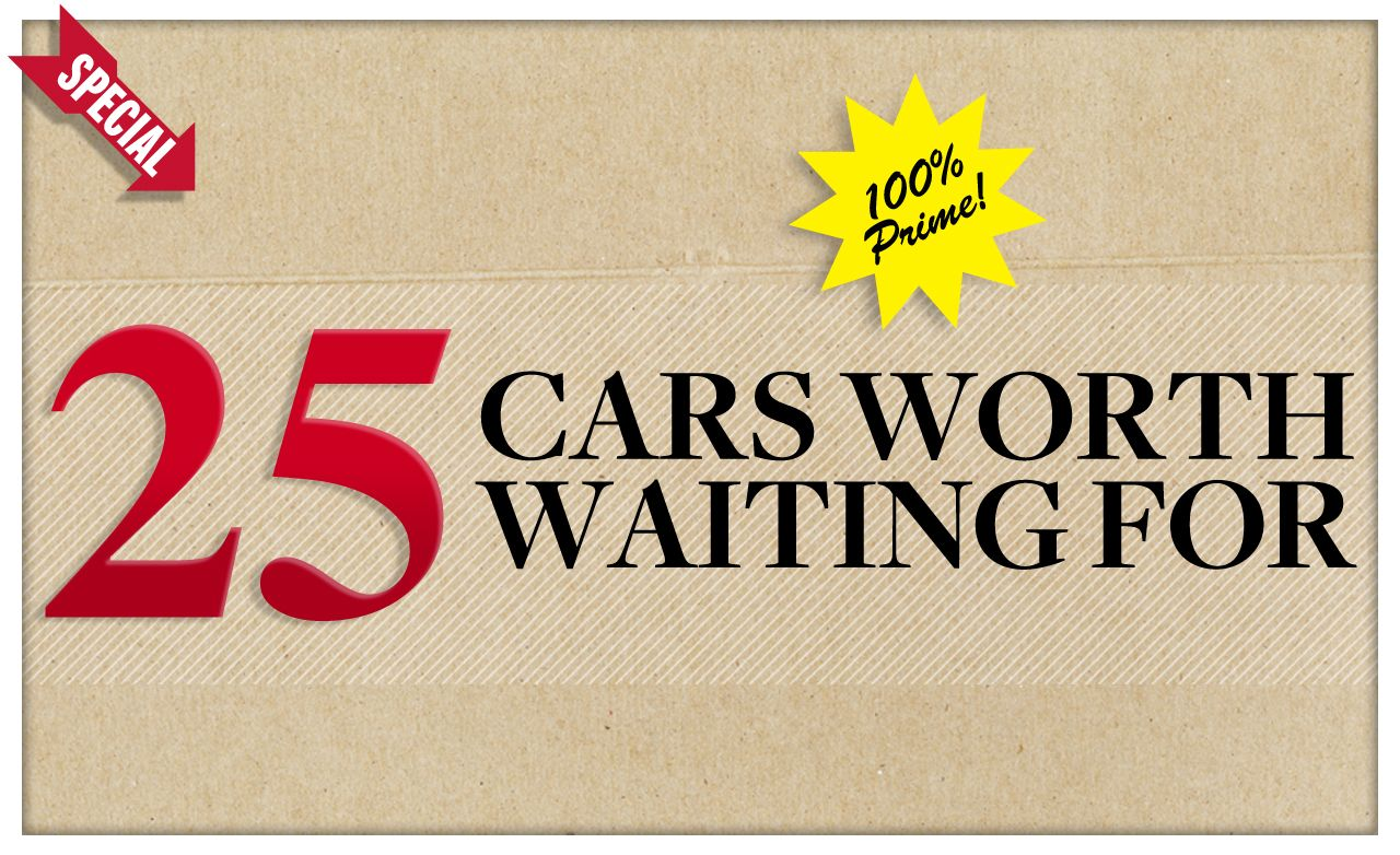 25 Cars Worth Waiting For