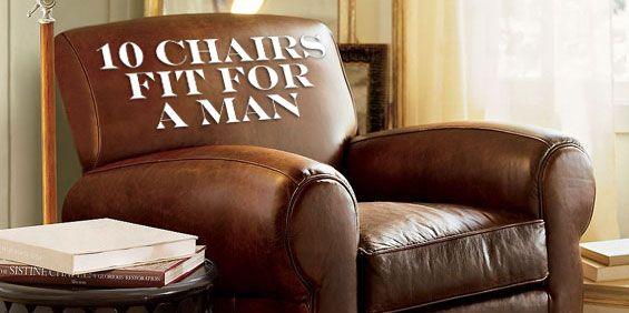 10 Chairs Fit For A Man, Big Man Lounge Chair