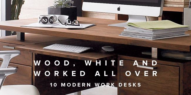 Wood, White and Worked All Over: 10 Modern Desks