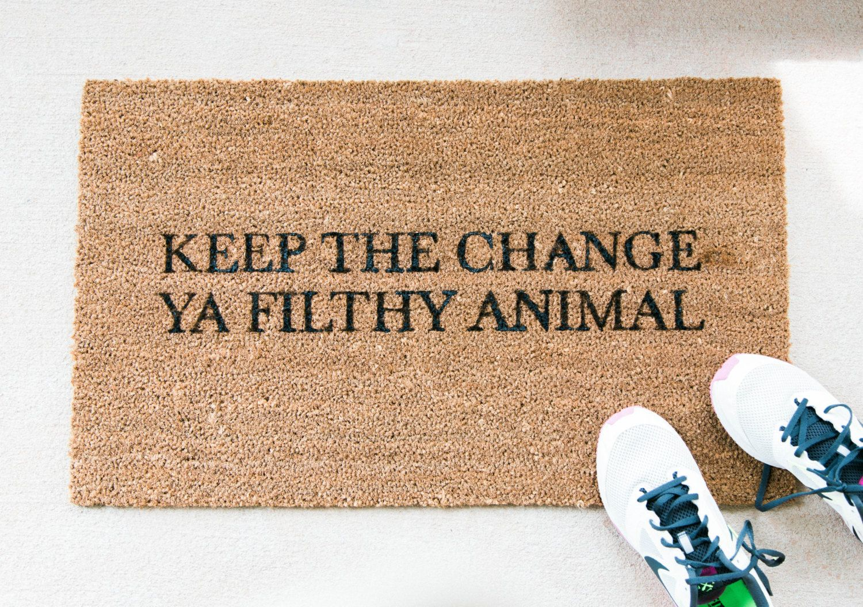 Doormat keep the change you filthy animal doormat photographs : Funny Doormats — Funny Welcome Mats