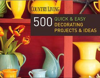 500 quick and easy decorating projects and ideas