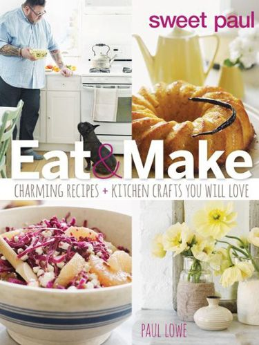 Sweet Paul Eat and Make - Easy Craft Ideas