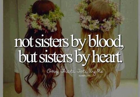 """<p>""""Not sisters by blood, but sisters by heart.""""</p>"""