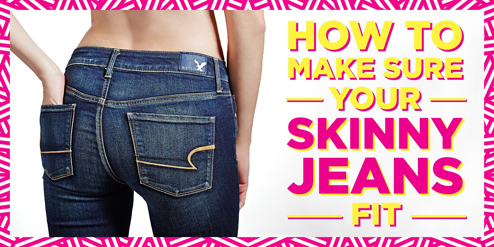 7b7ac9eea2 6 Ways to Make Sure Your Skinny Jeans Fit You Right