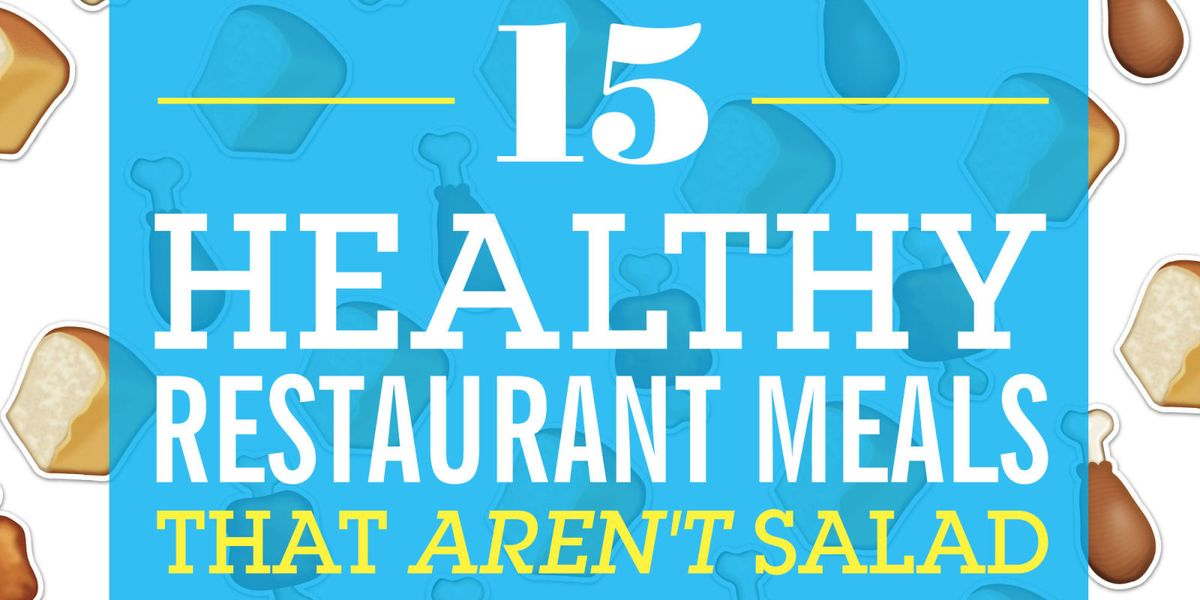 15 healthy restaurant meals that aren t salad