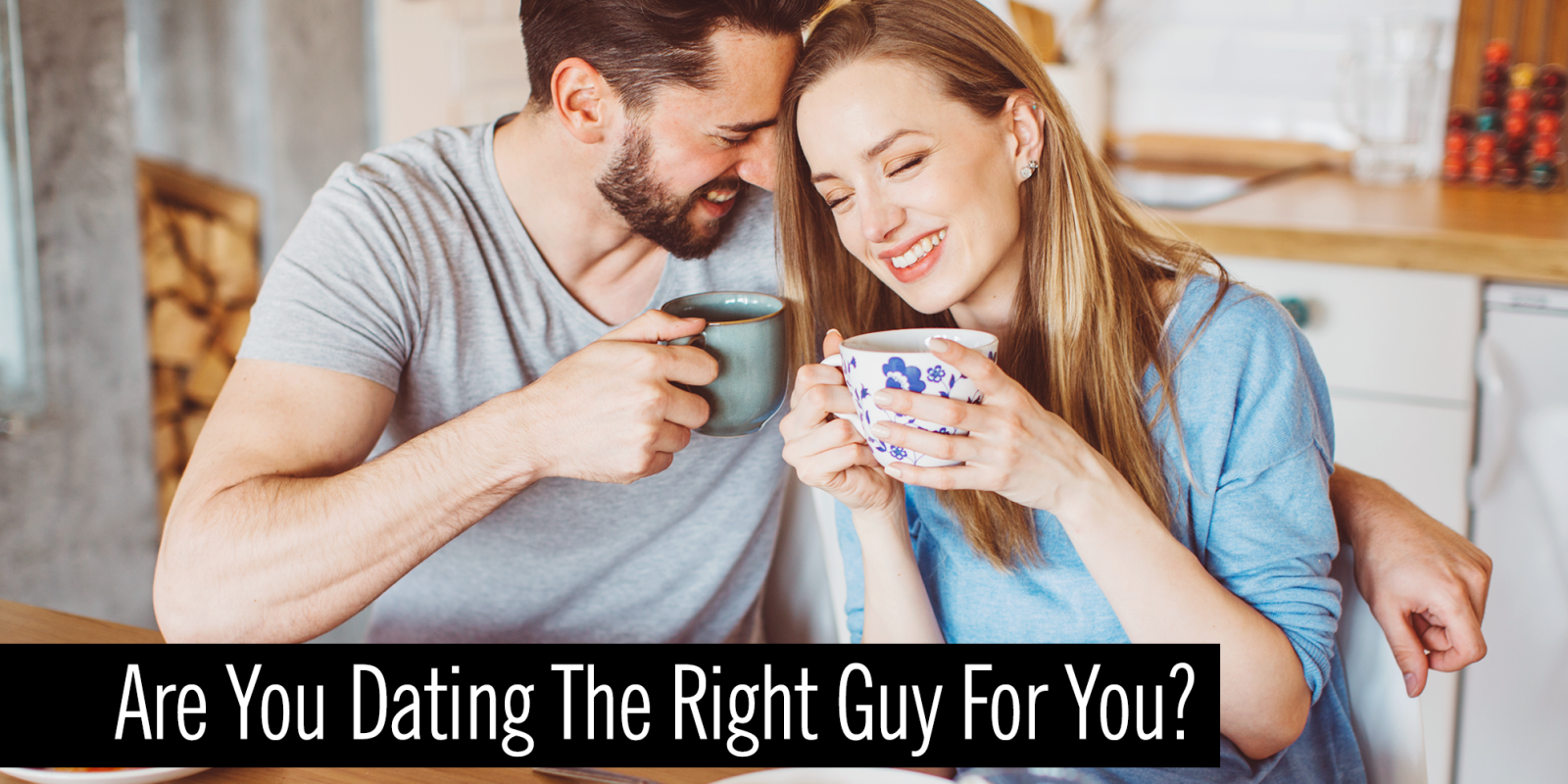 How Do You Know You Dating The Right Guy