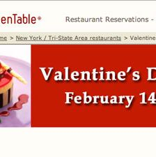 "Surprise him with a yummy meal (that won't leave you broke). <a href=""http://www.opentable.com/promo.aspx?ref=2141&pid=159"" target=""_blank"">OpenTable.com</a> has compiled a list of restaurants near you offering special Valentine's Day deals.