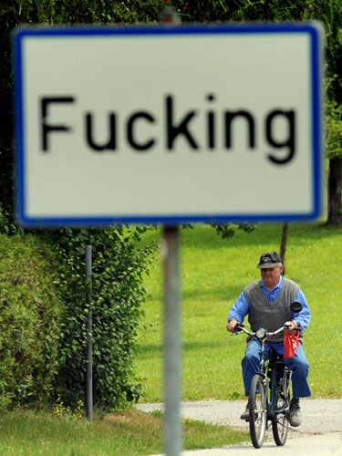 "F*cking's residents are ticked because tourists keep stealing their traffic sign. (And, for the record, it's pronounced ""fooking"" in Austria.)"