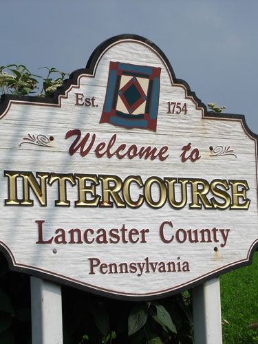 "According to the town's official Web site, Intercourse got its name because the word was once commonly used to describe the ""social interaction and support"" of its community (hee hee). There is also an Intercourse in Alabama."