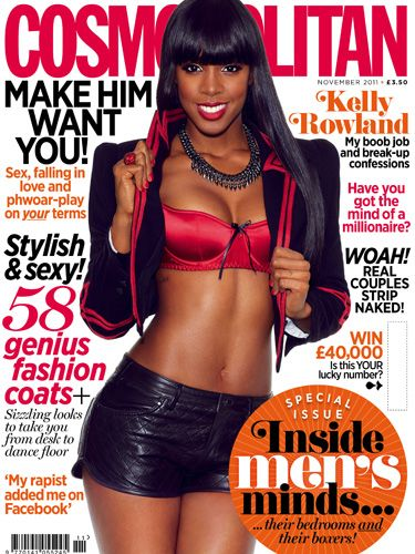 <p>X Factor's Kelly Rowland is our November cover star and we've got a HEAP of fab stuff to keep you entertained... Find out how to make him want you, see autumn's sexy and stylish fashion, read about the rapist who added his victim on Facebook and see the REAL couples who stripped naked just for Cosmo. Oh, and don't forget there's a chance to win £40,000 with our lucky numbers game.<\p>