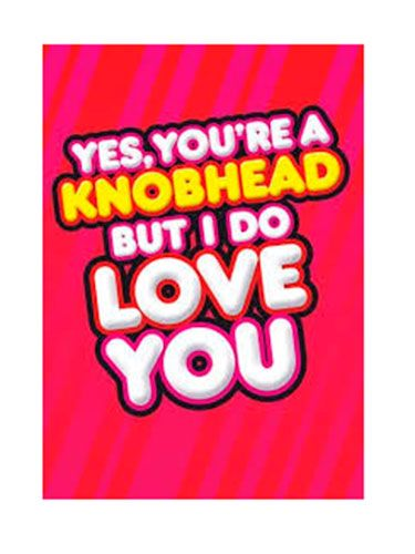 "<p>Let them know you care with this touching card, from one knobhead to another.</p> <p>Knobhead card, £2.99, <a href=""http://www.scribbler.com/valentines-cards-for-him/knobhead"" target=""_blank"">scribbler.com</a></p> <p><a href=""http://www.cosmopolitan.co.uk/love-sex/relationships/valentines-day-gifts-present-ideas-men-him"" target=""_blank"">VALENTINE'S DAY GIFTS FOR MEN</a></p> <p><a href=""http://www.cosmopolitan.co.uk/love-sex/cosmo-centerfolds/cosmopolitan-sexiest-men-of-2014"" target=""_blank"">SEXIEST MEN OF 2014 (SO FAR)</a></p> <p><a href=""http://www.cosmopolitan.co.uk/love-sex/tips/best-sex-toys-for-couples"" target=""_blank"">10 BEST SEX TOYS FOR COUPLES</a></p>"