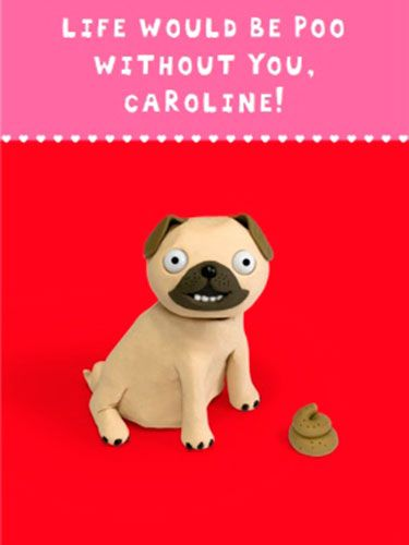 "<p>Personalise this card for that special person, who understands that poo is never not funny.</p> <p>Dog card, £2.99, <a href=""http://www.moonpig.com/uk/Gallery/?sf1=ProductCategory&sv1=StandardCards&sf2=Promotion&sv2=2631&bhcp=1"" target=""_blank"">moonpig.com</a></p> <p><a href=""http://www.cosmopolitan.co.uk/love-sex/relationships/valentines-day-gifts-present-ideas-men-him"" target=""_blank"">VALENTINE'S DAY GIFTS FOR MEN</a></p> <p><a href=""http://www.cosmopolitan.co.uk/love-sex/cosmo-centerfolds/cosmopolitan-sexiest-men-of-2014"" target=""_blank"">SEXIEST MEN OF 2014 (SO FAR)</a></p> <p><a href=""http://www.cosmopolitan.co.uk/love-sex/tips/best-sex-toys-for-couples"" target=""_blank"">10 BEST SEX TOYS FOR COUPLES</a></p>"