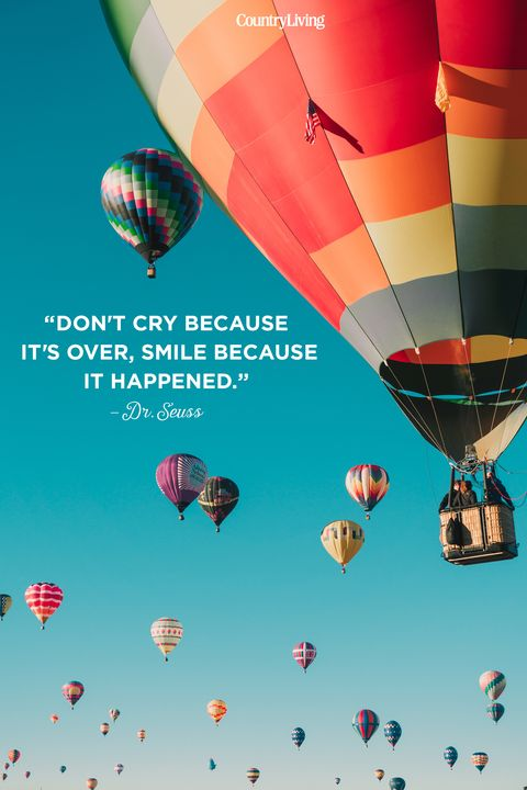 """<p>""""Don't cry because it's over, smile because it happened.""""</p>"""