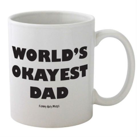 50 Ridiculous Mugs for Father's Day - Okayest Dad