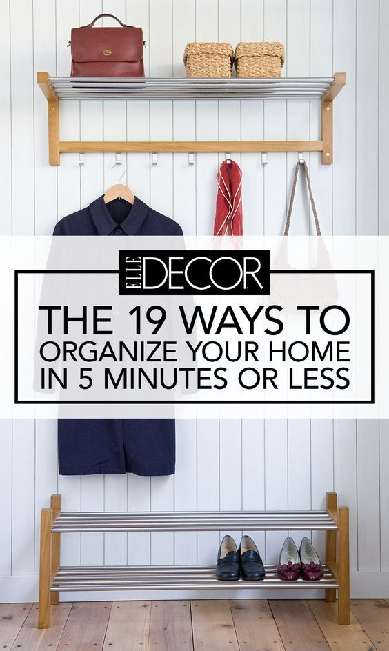 19 Ways to Organize Your Home in 5 Minutes or Less