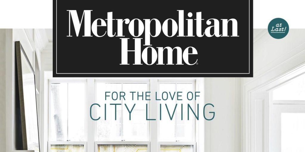 Metropolitan Home Magazine - Met Home is Back
