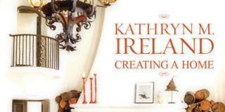 Kathryn M. Ireland: Creating a Home