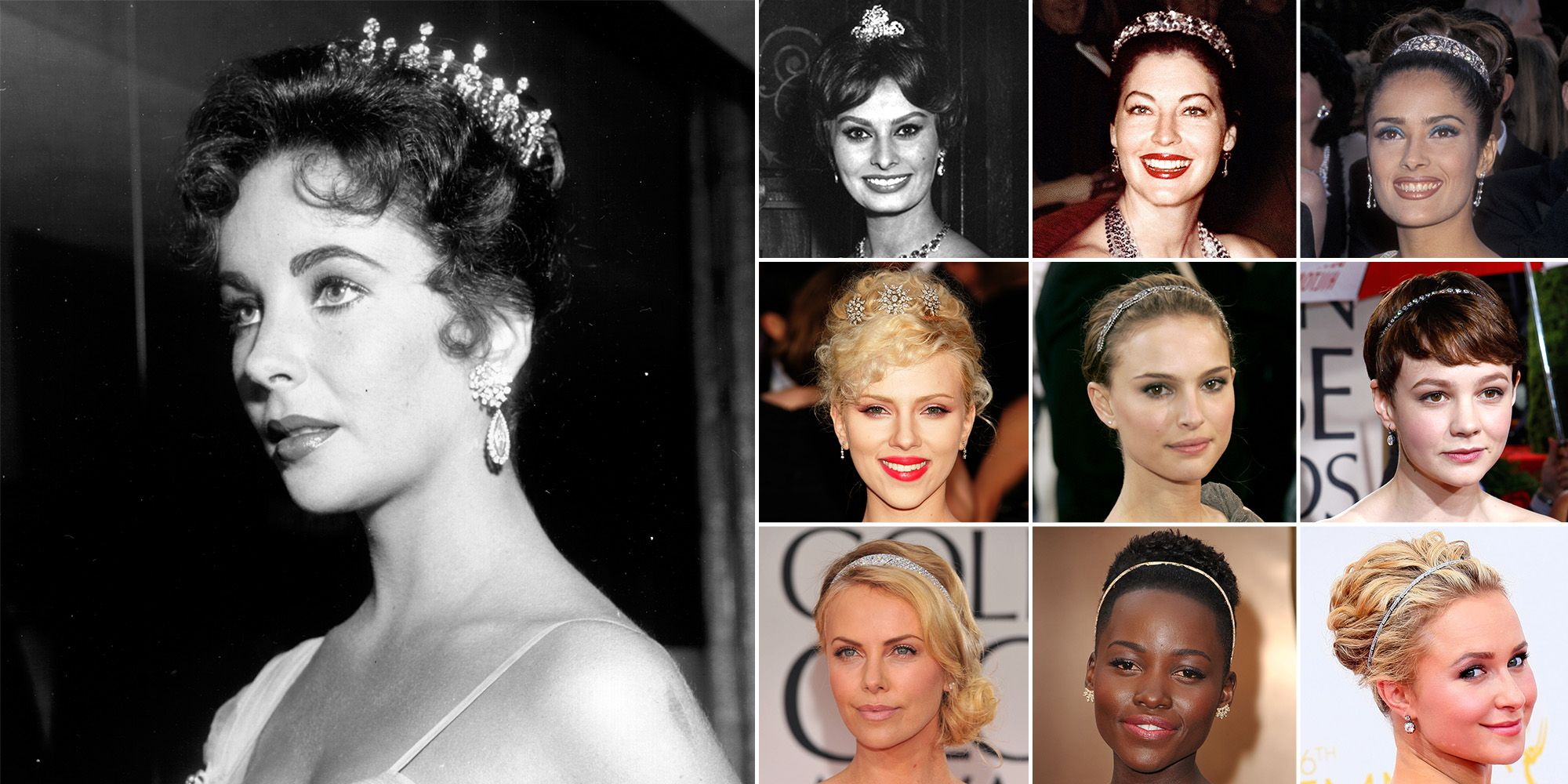 """As the story goes, Taylor's third husband, Mike Todd, gave her this Cartier tiara and declared her """"his queen."""" And the legendary actress wore it for the first time to the Academy Awards in 1957, as if to make it clear that she was bona fide Hollywood royalty. (And she was, no?) Few stars have been so bold as to follow her lead so literally since, but actresses like Lupita Nyong'o, Charlize Theron, and Natalie Portman haveproved that a jeweledheadband makes an understated but equally regal alternative.  <em>From top left:</em>  Sophia Loren at the 30th Annual Academy Awards, 1958  Ava Gardner at the 32nd Annual Academy Awards, 1960  Salma Hayek at the 69th Annual Academy Awards, 1997  Scarlett Johansson at the 77th Annual Academy Awards, 2005  Natalie Portman at the 77th Annual Academy Awards, 2005  Carey Mulligan at the 67th Annual Golden Globe Awards, 2009  Charlize Theron at the 69th Annual Golden Globe Awards, 2012  Lupita Nyong'o at the 86th Annual Academy Awards, 2014  Hayden Panettiere at the 66th Annual Emmy Awards, 2014"""