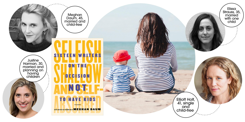 Selfish, Shallow, and Self-Absorbed - Meghan Daum, Elliott Holt, and More  on Motherhood