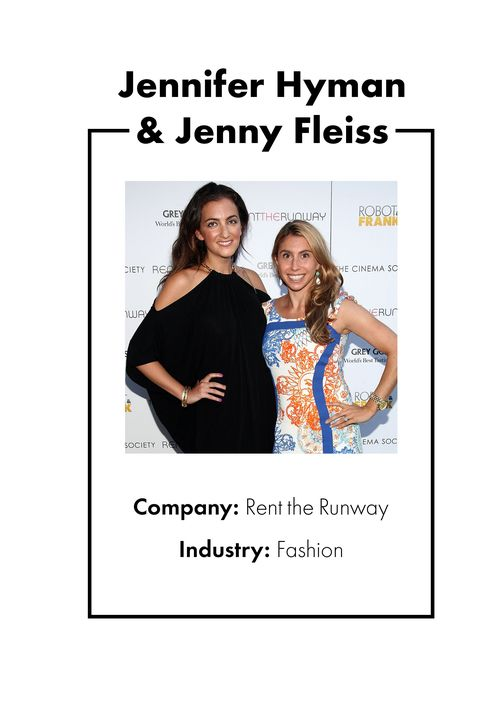 """<p>When Jennifer Hyman and Jenny Fleiss met at Harvard Business School, each woman had a very different career background&nbsp;and experience to her name, albeit similar first names. (Fleiss was working in finance and Hyman in sales and marketing.) In 2009, an idea struck for a new venture that would harness both of their expertise: What if there was something like Netflix for clothes, where women could borrow designer duds for special occasions? <a href=""""https://www.renttherunway.com/"""" target=""""_blank"""" data-tracking-id=""""recirc-text-link"""">Rent The Runway</a> was born, and Hyman and Fleiss left their jobs to pursue the company full-time. By 2014, they'd raised $116 million in venture capital funding and now count over four million women as members (and made <a href=""""https://www.forbes.com/sites/clareoconnor/2016/06/15/rent-the-runway-unlimited-women-founders-revenues/#699ebe9072e1"""" target=""""_blank"""" data-tracking-id=""""recirc-text-link"""">$100 million in revenue</a> last year). And, chances are, you're one of them.</p>"""
