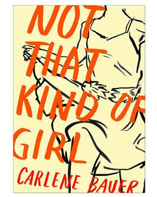 Not That Kind of Girl by Carlene Bauer