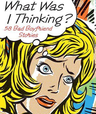 What Was I Thinking?: 58 Bad Boyfriend Stories - Google книги