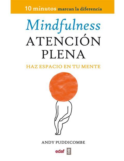 """<p>Esto es lo que te pide el libro """"mindfulness. Atención Plena"""", de Andy Puddicombe (Edaf), un antiguo monje budista y consultor clínico. <strong>¿Alguna vez has deseado detener el parloteo de tu mente, concentrarte con mayor facilidad, experimentar una mayor sensación de calma</strong> y de bienestar, o simplemente poder dormir por la noche? Entonces es hora de ampliar tu espacio mental con esta guía de mindfulness o meditación. <strong>Psst. </strong>No tendrás que recitar nada, ni sentarte con las piernas cruzadas, ni seguir ninguna creencia particular. <strong>Esta técnica, muy fácil de aprender, te supondrá únicamente 10 minutos al día</strong>. Pero esos 10 minutos no sólo marcarán la diferencia sino que ¡pueden cambiarte la vida!</p>"""