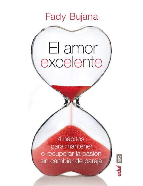 <p>'El amor excelente'<strong>, </strong>cuatro hábitos para mantener o recuperar la pasión sin cambiar de pareja, de Fady Bujana, editorial <strong>Edaf</strong> (16€).</p>