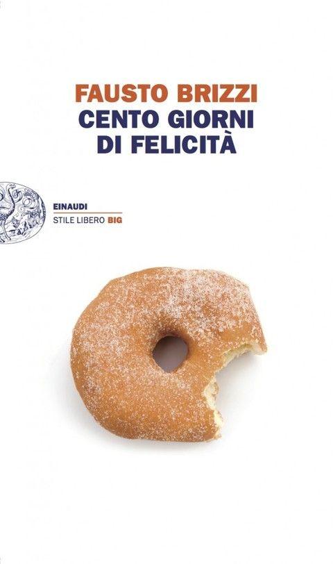 Post n. 2: 100 giorni di felicità di Fausto Brizzi (Einaudi): un romanzo che parla della morte facendoci pensare, commuovere e perfino sorridere