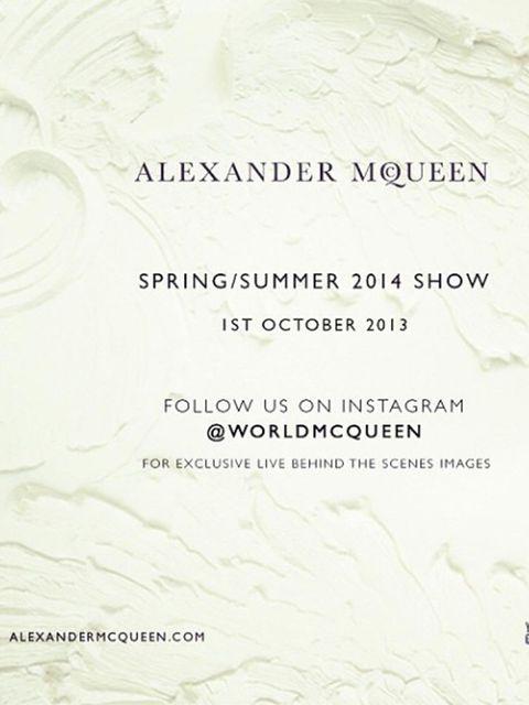 <p>Alexander McQueen (@WorldMcQueen)'The Alexander McQueen Spring/Summer 2014 Show is tomorrow! Follow us on Instagram @WorldMcQueen for exclusive behind the scenes images.'</p>