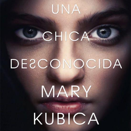 'Una chica desconocida', la nueva novela psicológica de Mary Kubica